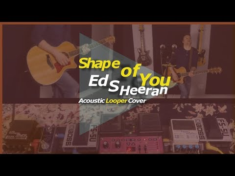 SHAPE OF YOU 🔹 Ed Sheeran 🔸 (Looper Cover)