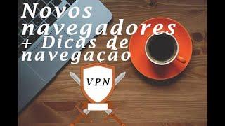VPN e Navegadores modernos - Mais dicas de segurança