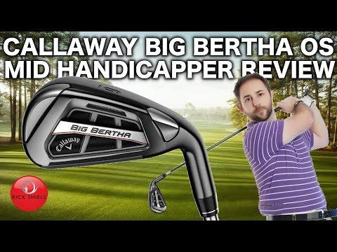 CALLAWAY BIG BERTHA OS IRONS MID HANDICAPPER REVIEW