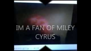 IM A FAN OF MILEY CYRUS BY JAY CYBER DUDE