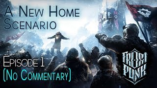 [PART 1] 2 hours 40 minutes of A New Home Scenario | Frostpunk (No commentary)