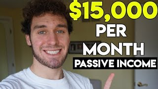 Passive Income: How I Make $15,000 Per Month (2019)
