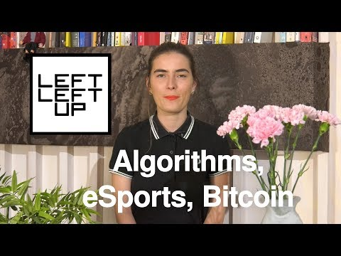 Left Left Up: Algorithms, eSports, Bitcoin