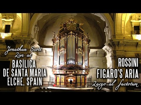 FIGARO'S ARIA - ROSSINI - Basílica de Santa María, Elche, Spain JONATHAN SCOTT (Organ)
