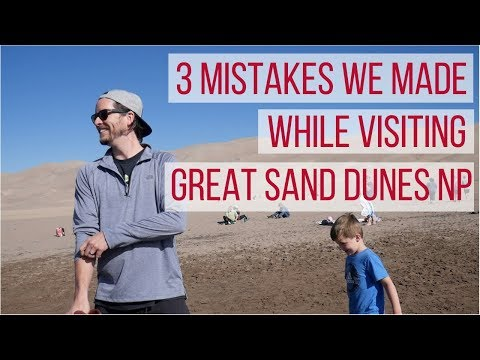 Great Sand Dunes National Park + 3 things we'd do different