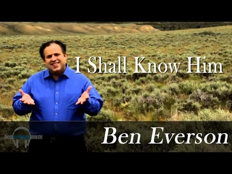 Ben Everson - I SHALL KNOW HIM - official video