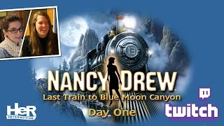Nancy Drew: Last Train to Blue Moon Canyon [Day One: Twitch] | HeR Interactive