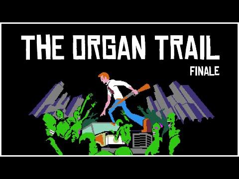 The Organ Trail • FINALE