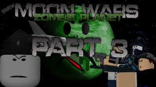 ROBLOX: Moon Wars: Zombie Planet Part 3