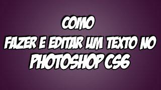 Como fazer e editar um texto no Photoshop CS6
