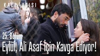 Eylül, Ali Asaf için kavga ediyor