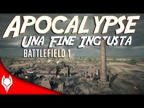 Battlefield 1 - APOCALYPSE...UNA FINE INGIUSTA