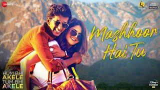 Mashhoor Hai Tu (Hum Bhi Akele Tum Bhi Akele) Adil Rasheed Mp3 Song Download