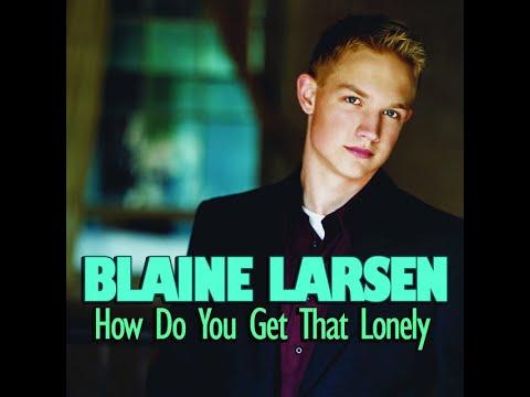 Blaine Larsen   How do you get that lonely (Lyrics)
