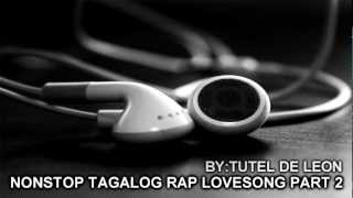 NONSTOP TAGALOG RAP LOVESONG PART 2.