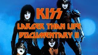 KISS - LARGER THAN LIFE II (Unofficial Documentary)