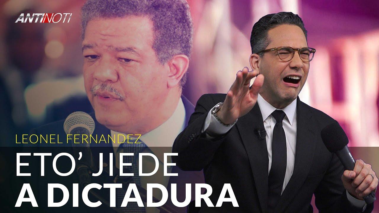 Leonel Dice: Eto' Jiede A Dictadura -