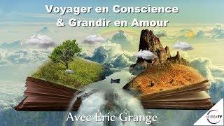« Voyager en Conscience & Grandir en Amour » avec Eric Grange - NURÉA TV