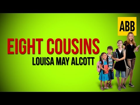 EIGHT COUSINS: Louisa May Alcott - FULL AudioBook