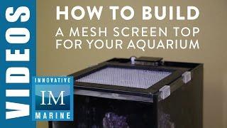 How to Build a Mesh Screen Top for your Aquarium