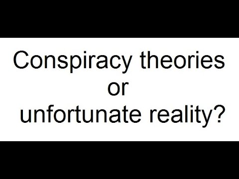 Conspiracy theories or unfortunate reality?