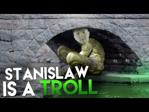 STANISLAW IS A TROLL