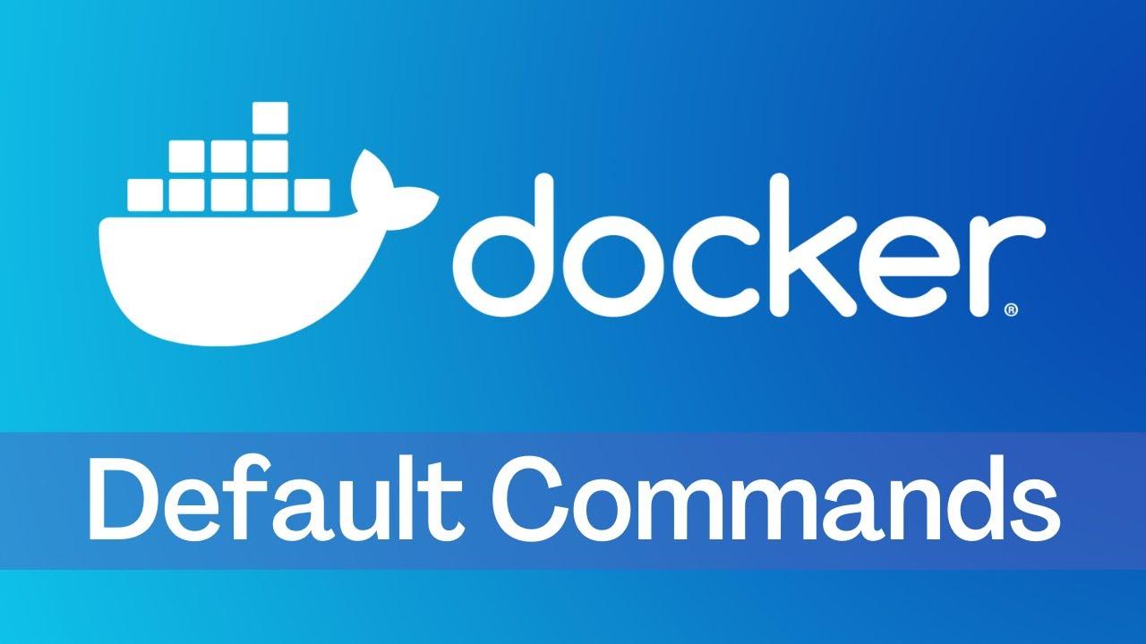 Docker - Tutorial 3 - Default Commands