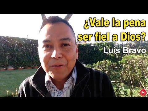 ¿Vale la pena ser fiel a Dios? - Luis Bravo