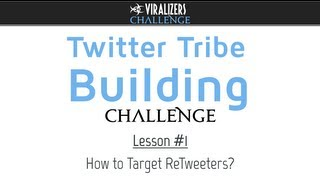 Twitter Tribe Building Challenge - Lesson 1 - How To Target ReTweeters