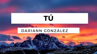 Tú - Dariann González - Letra - Pista
