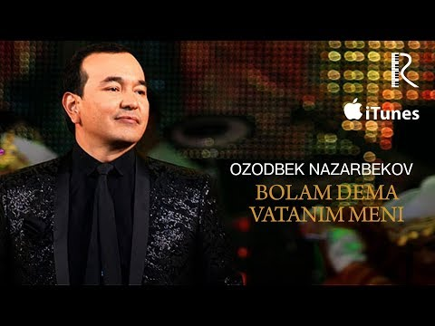 Ozodbek Nazarbekov - Bolam dema Vatanim meni   Озодбек - Болам дема Ватаним мени (music version)