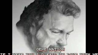 "GENE WATSON - ""IF I WERE YOU I"