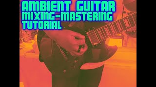 AMBIENT GUITAR MIXING AND MASTERING Logic Pro X TUTORIAL
