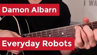 Damon Albarn - Everyday Robots (Guitar Chords & Lesson) by Shawn Parrotte