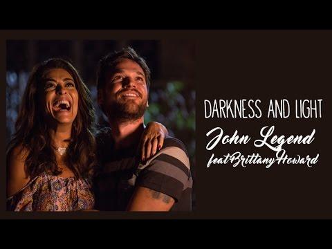 John Legend feat Brittany Howard  Darkness and Light Tradução  A Força do Querer