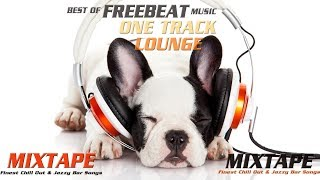 Beautiful relaxing Chillout & Jazzy Bar MIX  (2 Hours) Best of Freebeat One Track Chill Lounge