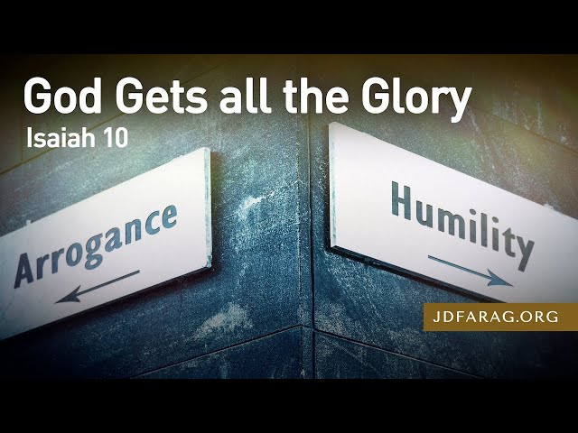 God Gets all the Glory, Isaiah 10 – April 1st, 2021