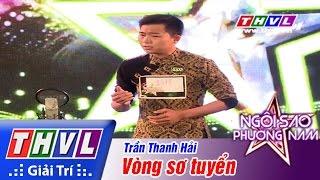 THVL | Ngôi sao phương Nam 2015 - Tập 1: Vòng sơ tuyển - Trần Thanh Hải