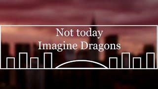 Imagine Dragons-Not Today Lyric