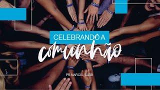 Celebrando a Comunhão - Rev. Márcio Cleib 21/06/2020
