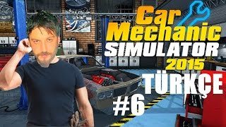 Car Mechanic Simulator 2015 Türkçe | Uyuz Parça | Bölüm 6
