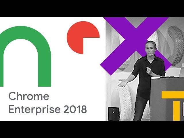 Chrome Enterprise 2018 and Beyond (Cloud Next '18)