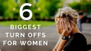 6 Biggest Turn Offs For Women & How To Fix Them - Things Men Do That Women Hate