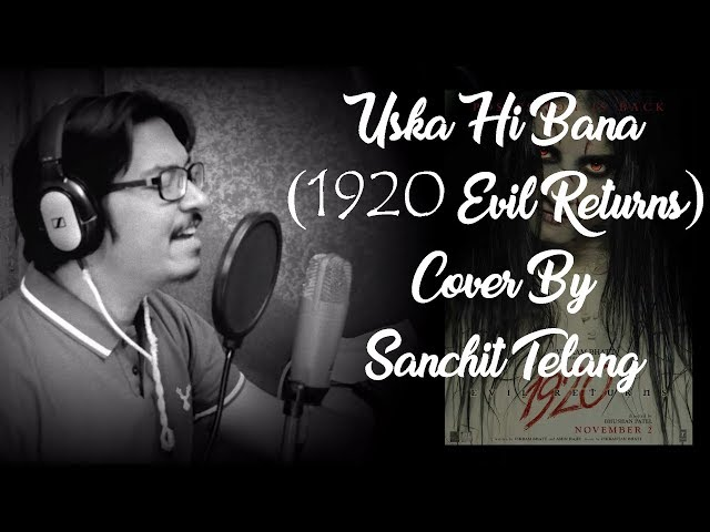 Uska Hi Bana (1920 - Evil Returns) Cover By Sanchit Telang