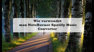 Wie kann man NoteBurner Spotify Music Converter verwenden (alte Version)
