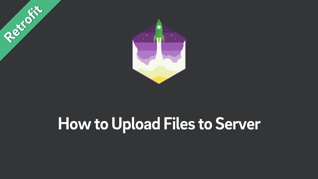 Retrofit 2 — How to Upload Files to Server