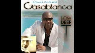 Low Deep T   Casablanca Dj Yannis G  Club mix 2013