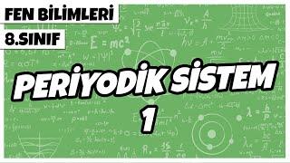 8. Sınıf Fen Bilimleri - Periyodik Sistem 1   2021