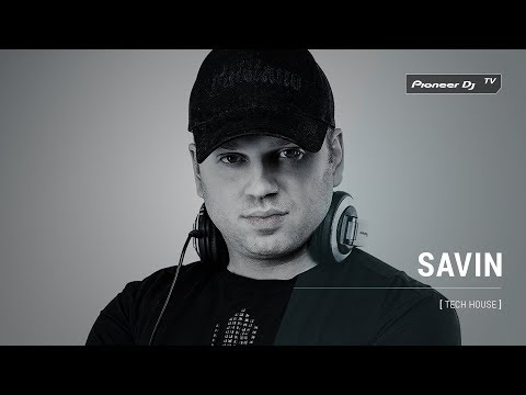 SAVIN [ Tech House ] @ Pioneer DJ TV   Moscow