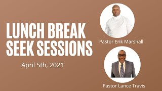 Lunch Break Seek Sessions with Pastor Erik Marshall and Pastor Lance Travis